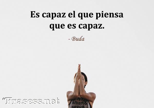 Frases de Buda - Es capaz el que piensa que es capaz.