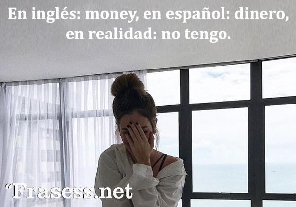 Frases para Twitter - En inglés: money, en español: dinero, en realidad: no tengo.