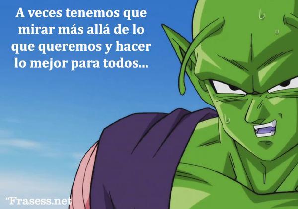 Frases de Goku - A veces tenemos que mirar más allá de lo que queremos y hacer lo mejor para todos.
