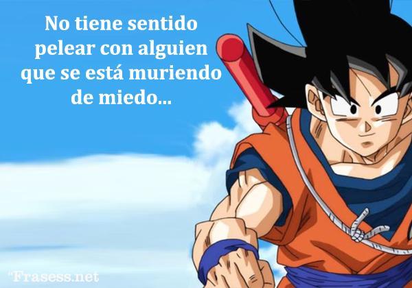 Frases de Goku - No tiene sentido pelear contra alguien que se está muriendo de miedo…