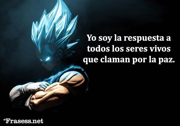 Frases de Goku - Yo soy la respuesta a todos los seres vivos que claman por la paz.