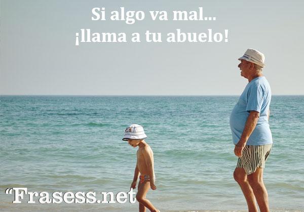 Frases para abuelos - Si nada va bien... llama a tu abuelo/a.