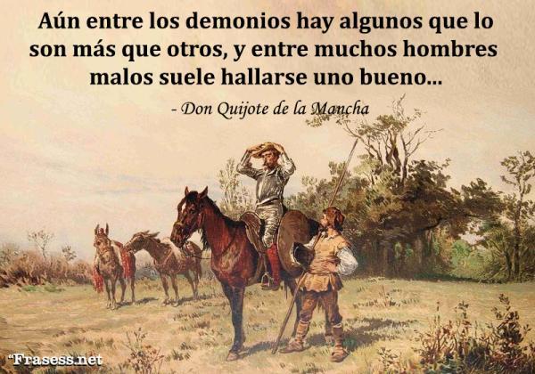 Frases de Don Quijote de la Mancha - Aún entre los demonios hay algunos que lo son más que otros, y entre muchos hombres malos suele hallarse uno bueno.