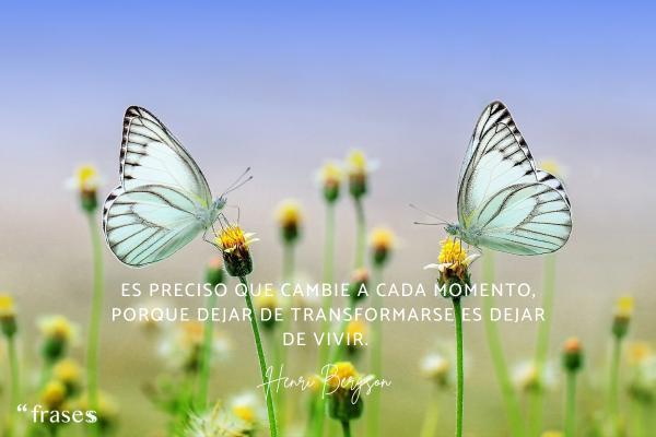 Frases de renovación - Es preciso que cambie a cada momento, porque dejar de transformarse es dejar de vivir.