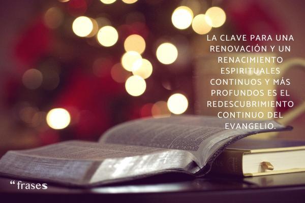 Frases de renovación - La clave para una renovación y un renacimiento espirituales continuos y más profundos es el redescubrimiento continuo del Evangelio.