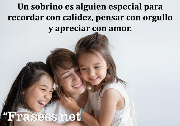Frases para sobrinos - Un sobrino es alguien especial para recordar con calidez, pensar con orgullo y apreciar con amor.