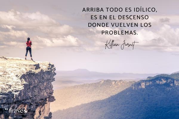 Frases de Kilian Jornet - Arriba todo es idílico, es en el descenso donde vuelven los problemas.