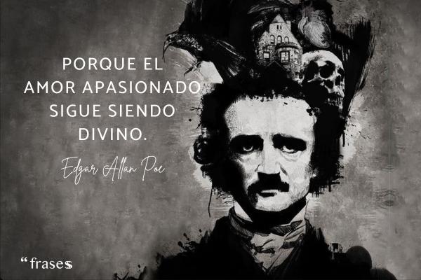 Frases de Edgar Allan Poe - Porque el amor apasionado sigue siendo divino.