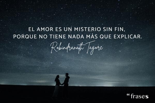 Frases misteriosas - El amor es un misterio sin fin, porque no tiene nada más que explicar.