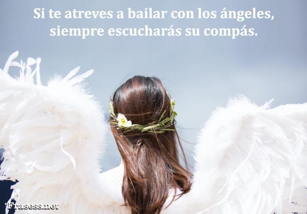 Frases de ángeles - Si te atreves a bailar con los ángeles, siempre escucharás su compás.