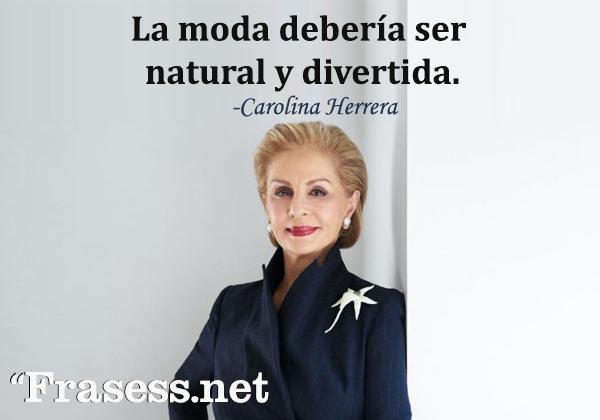 Frases de Carolina Herrera - La moda debería ser natural y divertida.