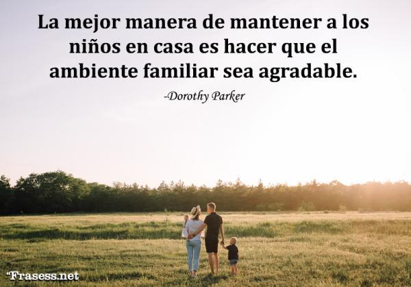 Frases para padres primerizos - La mejor manera de mantener a los niños en casa es hacer que el ambiente familiar sea agradable.