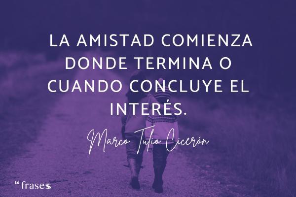 Frases de interés -  La amistad comienza donde termina o cuando concluye el interés.