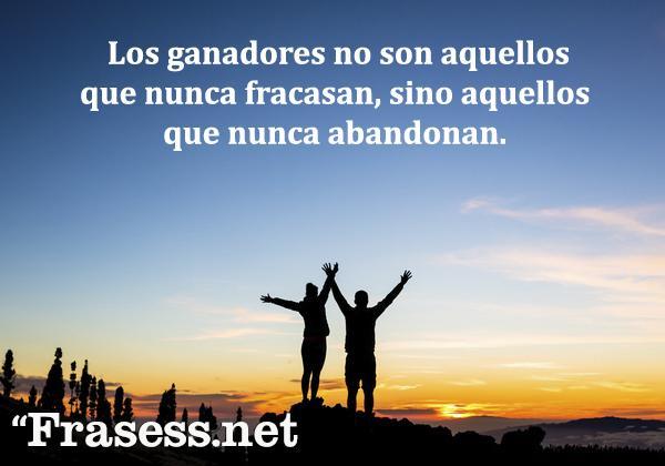 Frases de Ánimo y Aliento - Los ganadores no son aquellos que nunca fracasan, sino aquellos que nunca abandonan.