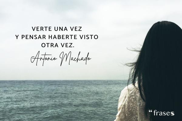 Frases de Antonio Machado - Verte una vez y pensar haberte visto otra vez.