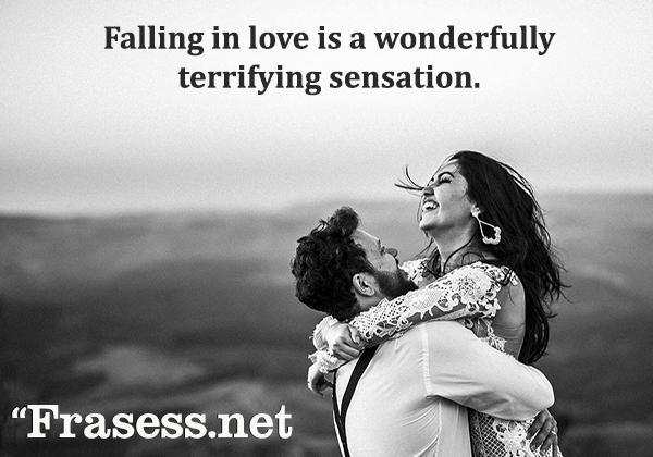 Frases de amor en inglés - Falling in love is a wonderfully terrifying sensation. (Enamorarse es una sensación maravillosamente terrorífica)