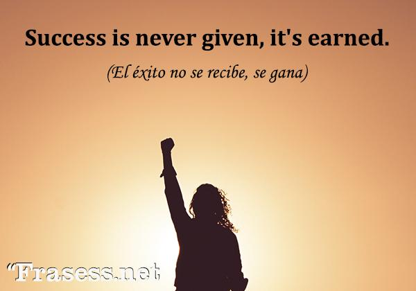 Frases motivadoras en inglés - Sucess is never given, it's earned. (El éxito no se da, se gana)