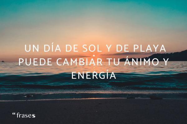 Frases sobre el Sol - Un día de sol y de playa puede cambiar tu ánimo y energía.