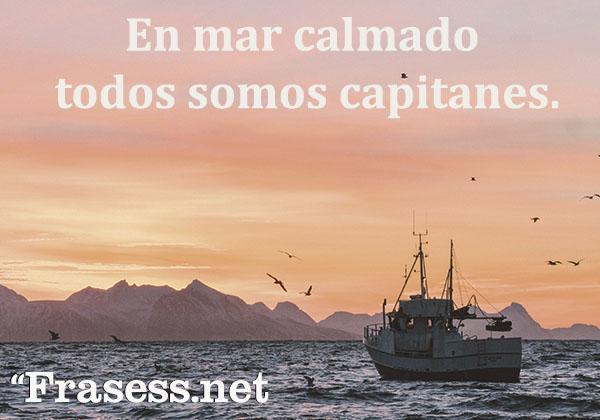 Frases para fotos de Instagram - En mar calmado todos somos capitanes.