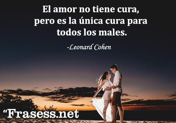Frases para el amor de mi vida - El amor no tiene cura, pero es la única cura para todos los males.
