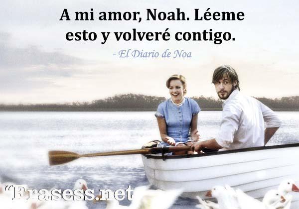 Frases de El Diario de Noa - A mi amor, Noah. Léeme esto y volveré contigo.