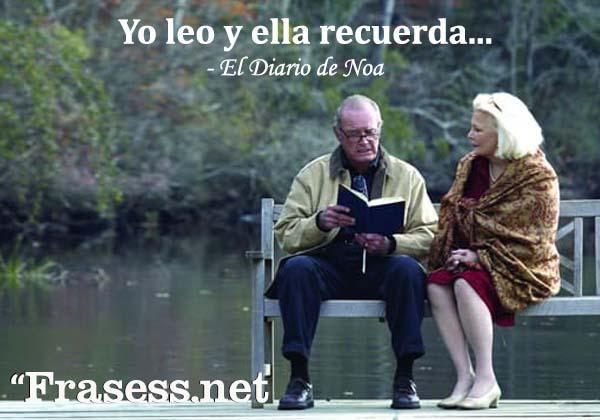 Frases de El Diario de Noa - Yo leo y ella recuerda.