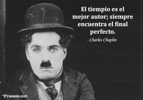 Frases de Charles Chaplin - El tiempo es el mejor autor; siempre encuentra el final perfecto.