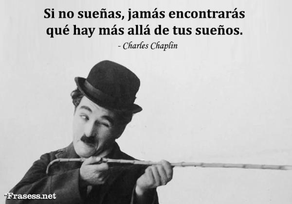 Frases de Charles Chaplin - Si no sueñas, jamás encontrarás qué hay más allá de tus sueños.