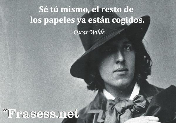 Frases de Oscar Wilde - Sé tú mismo, el resto de los papeles ya están cogidos.