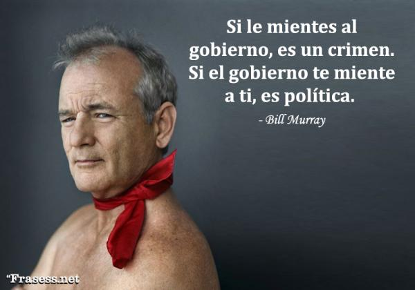 Frases de política - Si le mientes al gobierno, es un crimen. Si el gobierno te miente a ti, es política.