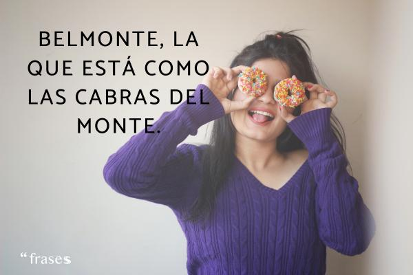 Frases que riman - Belmonte, la que está como las cabras del monte.