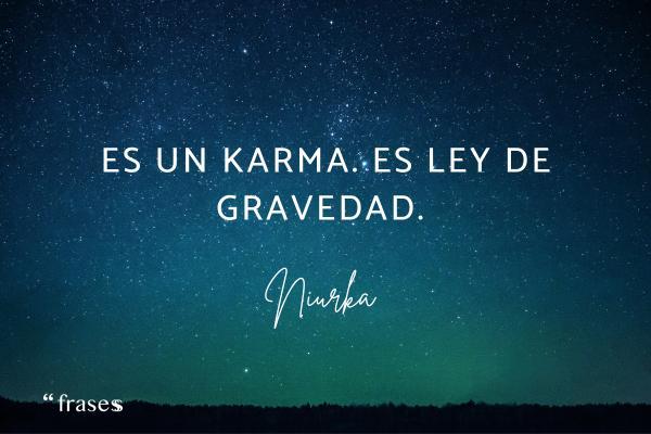 Frases de Niurka - Es un karma. Es ley de gravedad.