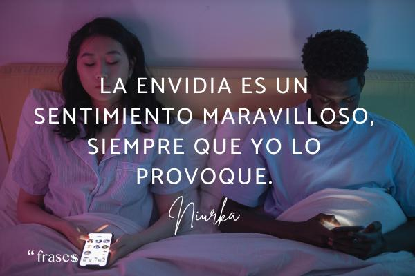 Frases de Niurka - La envidia es un sentimiento maravilloso, siempre que yo lo provoque.