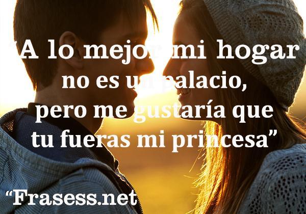 Piropos de amor cortos, bonitos y románticos para una mujer - A lo mejor mi hogar no es un palacio, pero me gustaría que tú fueses mi princesa.