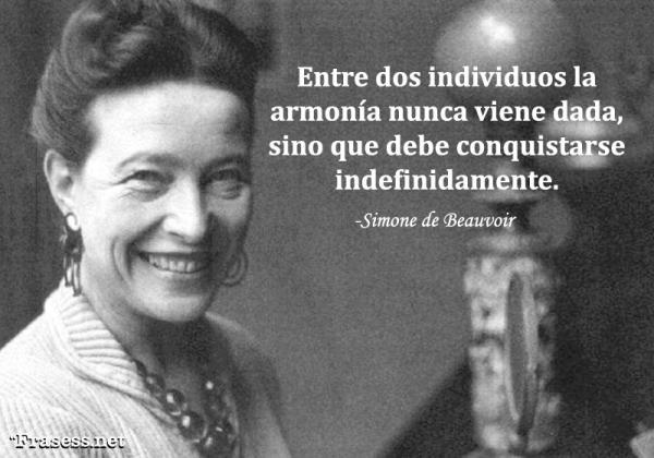 Frases de Simone de Beauvoir - Entre dos individuos la armonía nunca viene dada, sino que debe conquistarse indefinidamente.