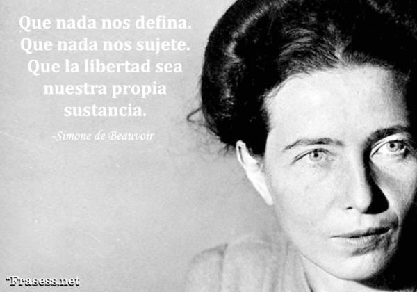 Frases de Simone de Beauvoir - Que nada nos defina. Que nada nos sujete. Que la libertad sea nuestra propia sustancia.