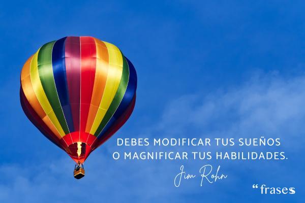 Frases de Jim Rohn - Debes modificar tus sueños o magnificar tus habilidades.