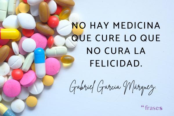 Frases de médicos - No hay medicina que cure lo que no cura la felicidad.