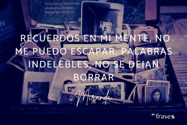 Frases de Miranda - Recuerdos en mi mente, no me puedo escapar. Palabras indelebles, no se dejan borrar.