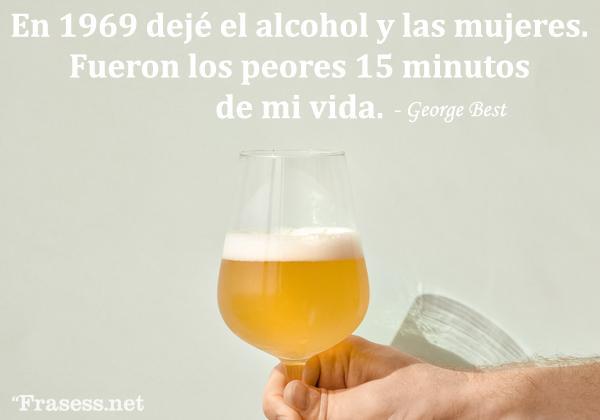 Frases de alcohol - En 1969 dejé el alcohol y las mujeres. Fueron los peores 15 minutos de mi vida.