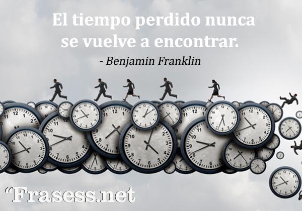 Frases sabias para reflexionar - El tiempo perdido nunca se vuelve a encontrar.