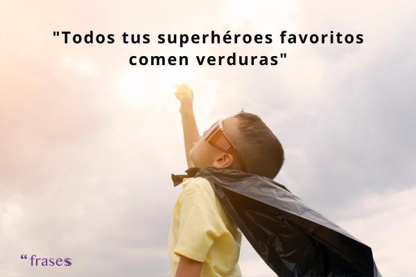 Frases de comida saludable - Todos tus super héroes favoritos comen verduras.