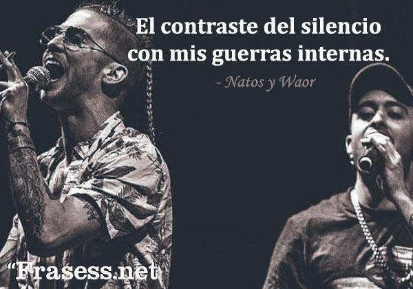 Frases de Natos y Waor - El contraste del silencio con mis guerras internas.