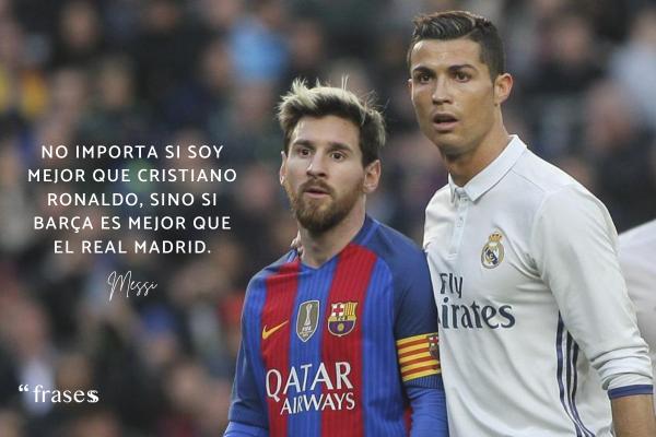 Frases de Messi - No importa si soy mejor que Cristiano Ronaldo, sino si Barça es mejor que el Real Madrid.