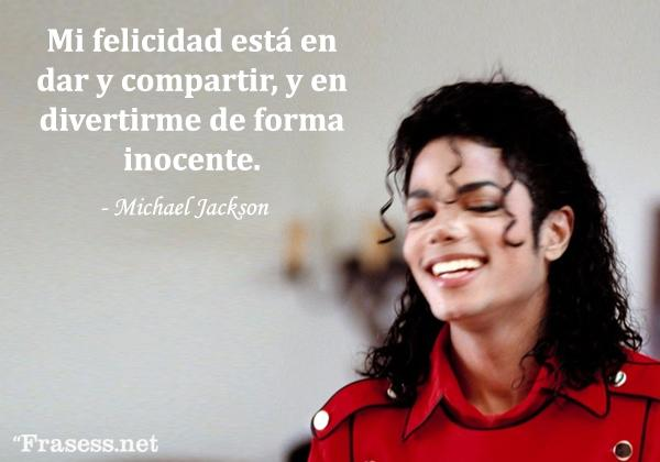 Frases de Michael Jackson - Mi felicidad está en dar y compartir, y divertirme de forma inocente.