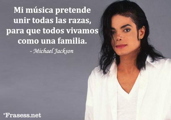 Frases de Michael Jackson - Mi música pretende unir todas las razas, para que todos vivamos como una familia.
