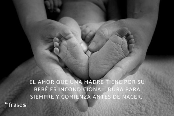 Frases para un recién nacido - El amor que una madre tiene por su bebé es incondicional, dura para siempre y comienza antes de nacer.