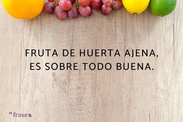 Frases de frutas - Fruta de huerta ajena, es sobre todo buena.