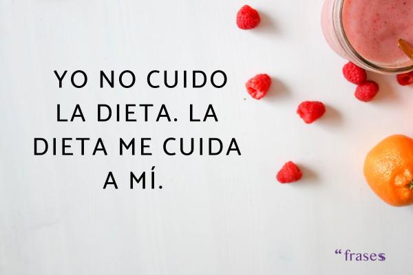Frases de frutas - Yo no cuido la dieta. La dieta me cuida a mí.