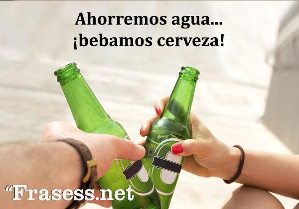 Frases de cerveza - Ahorremos agua... bebamos cerveza.